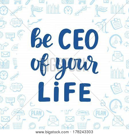Be CEO of Your Life motivational quote. Hand written lettering on business doodles pattern background. Business concept. Vector illustration.