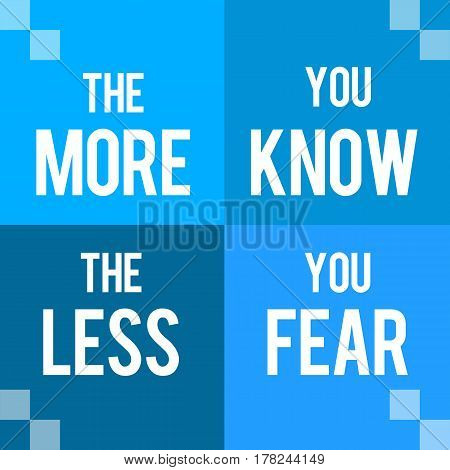 The more you know the less you fear text written over blue background.