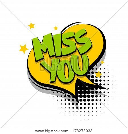 Lettering miss you. Comics book halftone balloon. Bubble icon speech phrase. Cartoon exclusive font label tag expression. Comic text sound effects dot backdrop. Sounds vector illustration.