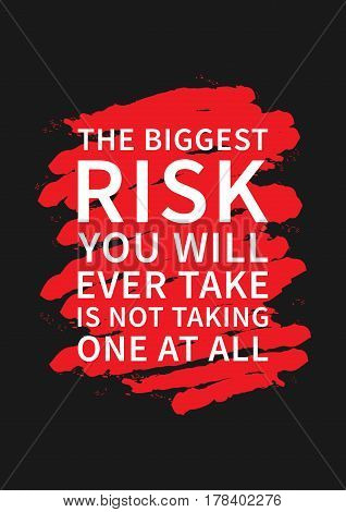 The biggest risk you will ever take is not taking one at all. Inspirational saying. Motivational quote for poster banner. Vector creative typography concept design illustration.