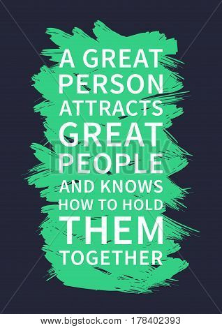 A great person attracts great people and knows how to hold them together. Inspirational saying. Motivational quote for poster banner. Vector creative typography concept design illustration.