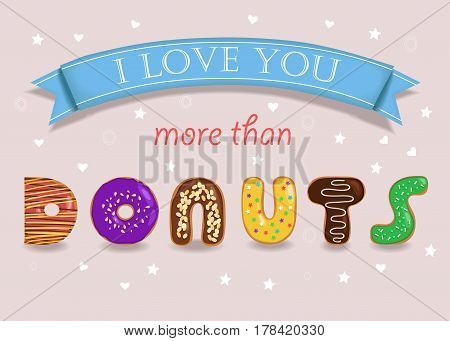 I love you more than Donuts. Sweet colorful donuts font. Blue banner. Pink background with white hearts and stars