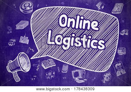 Online Logistics on Speech Bubble. Doodle Illustration of Yelling Bullhorn. Advertising Concept. Speech Bubble with Text Online Logistics Doodle. Illustration on Blue Chalkboard. Advertising Concept.