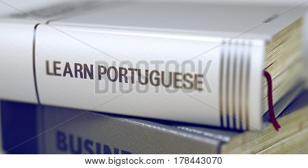 Learn Portuguese - Closeup of the Book Title. Closeup View. Learn Portuguese Concept on Book Title. Learn Portuguese - Business Book Title. Blurred Image with Selective focus. 3D Rendering.