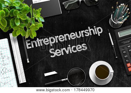 Entrepreneurship Services - Text on Black Chalkboard.3d Rendering.