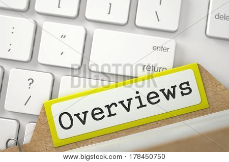 Overviews Concept. Word on Yellow Folder Register of Card Index. Close Up View. Selective Focus. 3D Rendering.