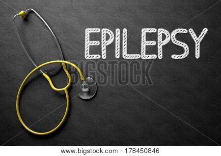 Epilepsy Handwritten Medical Concept on Chalkboard. Top View Composition with Black Chalkboard and Yellow Stethoscope on it. 3D Rendering.