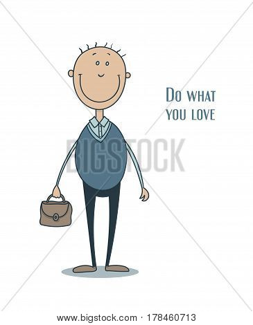 Hand drawn vector illustration of a funny smiling man in a blue waistcoat with thin hair and with a briefcase in his hand, lettering do what you love