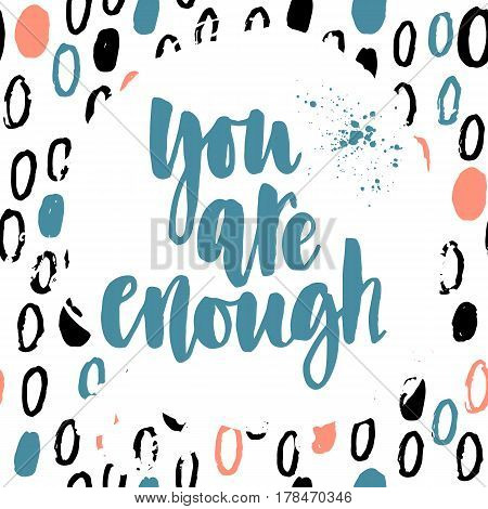 You are enough. Vector motivation and inspirational quote on a bright abstract background. Hand lettering. Typographical element for your design.