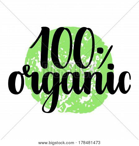 100 percent organic label. Handwritten calligraphy grunge inscription 100 organic on green background isolated on white. Eco sticker for banner, emblem, label, advertisement. Vector illustration.