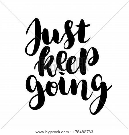Just keep going lettering quote card. Vector illustration with slogan. Template design for poster, greeting card, t-shirts, prints, banners isolated on white.