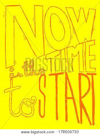 Inspirational quote - Now Is The Time To Start. For postcard and poster graphic design.