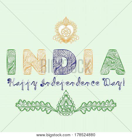 Concept for the day of India independence from the mehndi design elements in tricolor colors. Patterned letters India and the inscription Happy Independence Day. Vector illustration