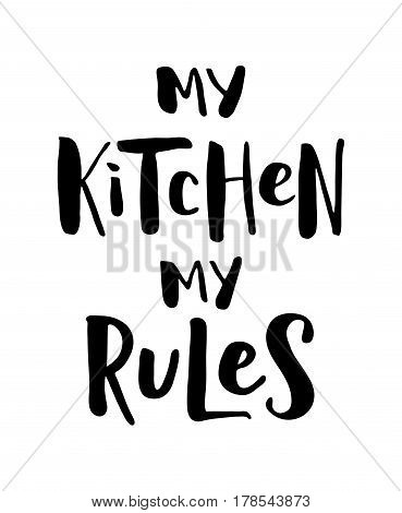 My kitchen, my rules. Modern brush calligraphy. Black text on white background. Quote. Vector illustration hand lettering. Bold.