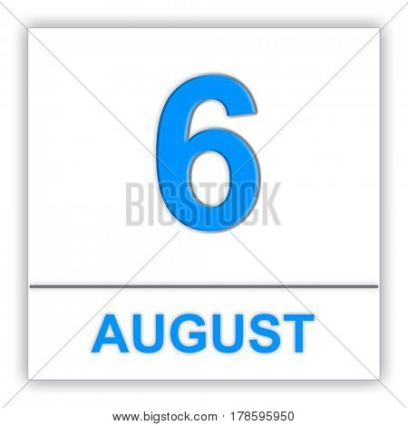 August 6. Day on the calendar. 3D illustration