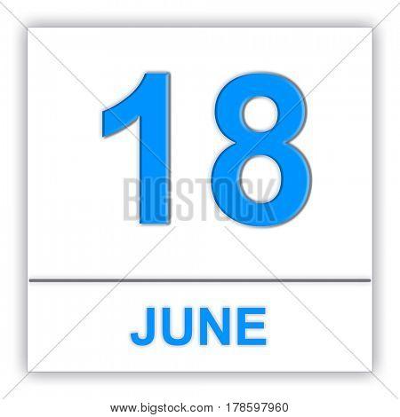 June 18. Day on the calendar. 3D illustration