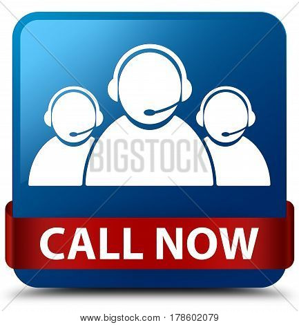Call Now (customer Care Team Icon) Blue Square Button Red Ribbon In Middle