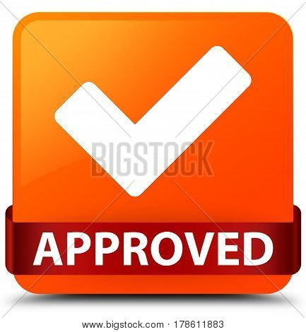Approved (validate Icon) Orange Square Button Red Ribbon In Middle