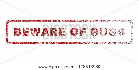 Beware Of Bugs text rubber seal stamp for watermarks. Textured emblem. Vector red caption inside rounded rectangular banner. Grunge design and dust texture.