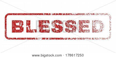Blessed text rubber seal stamp for watermarks. Textured sign. Vector red caption inside rounded rectangular shape. Grunge design and unclean texture.