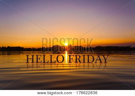 'HELLO FRIDAY ' with sunset water , twilight time