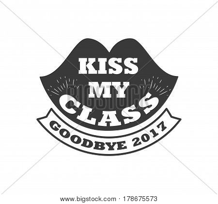 logo badge kiss my class. goodbye 2017 label for graduating senior class, in black isolated white background, design for the graduation party for university or college students
