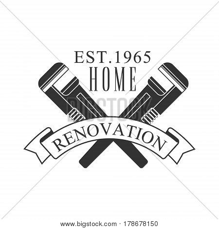 Home Repair and Renovation Service Black And White Sign Design Template With Text And Crossed Wrenches. Monochrome Vector Emblem, Label For Repairing Company Advertisement.
