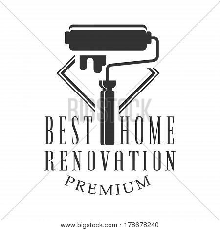 Best Premium Home Repair and Renovation Service Black And White Sign Design Template With Text And Painting Roll. Monochrome Vector Emblem, Label For Repairing Company Advertisement.
