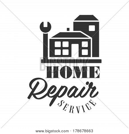 Repair and Renovation Service Black And White Sign Design Template With Text, House Silhouette And Wrench. Monochrome Vector Emblem, Label For Repairing Company Advertisement.