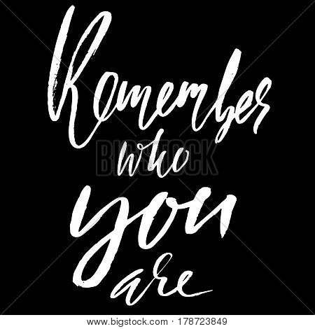 Remember who you are. Hand drawn lettering. Vector typography design. Handwritten inscription