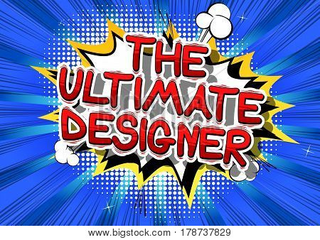 The Ultimate Designer - Comic book style word on abstract background.