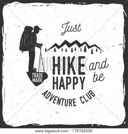 Just Hike and be Happy. Adventure club. Mountains related typographic quote. Vector illustration. Concept for shirt or logo, print, stamp.