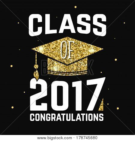 Vector Class of 2017 badge. Concept for shirt, print, seal, overlay or stamp, greeting, invitation card. Design with graduation cap, and text Class of.