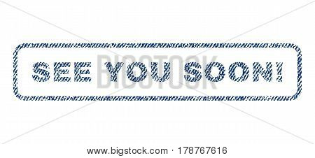 See You Soon exclamation text textile seal stamp watermark. Blue jeans fabric vectorized texture. Vector tag inside rounded rectangular shape. Rubber sticker with fiber textile structure.