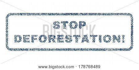 Stop Deforestation exclamation text textile seal stamp watermark. Blue jeans fabric vectorized texture. Vector caption inside rounded rectangular shape. Rubber emblem with fiber textile structure.