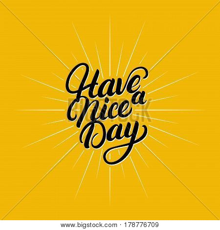 Have a nice day hand written lettering. Inspirational phrase. Modern brush calligraphy. Isolated on yellow background. Vector illustration.