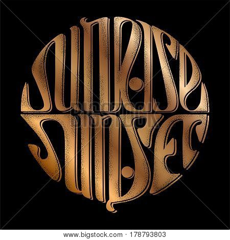Gold Handmade inscription - sunrise and sunset on a black background in the Art Nouveau style. Lettering in the form of a circle.