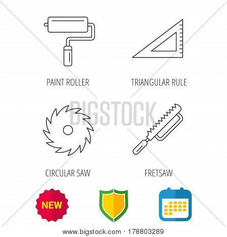 Triangular rule, paint roller and fretsaw icons. Circular saw linear sign. Shield protection, calendar and new tag web icons. Vector