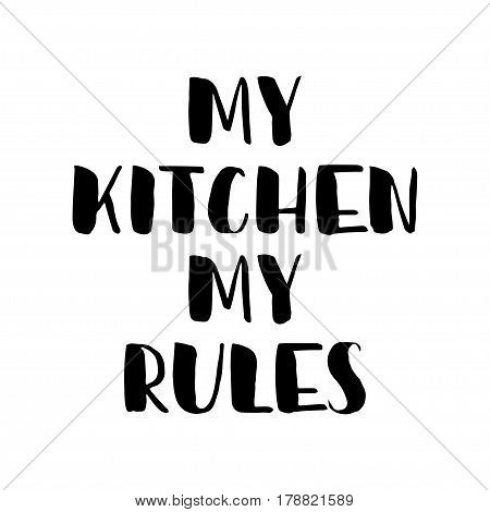My kitchen my rules. Modern brush calligraphy. Black text on white background. Quote. Vector illustration hand lettering. Bold.