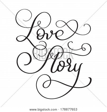 text Love story on white background. Hand drawn Calligraphy lettering Vector illustration EPS10.