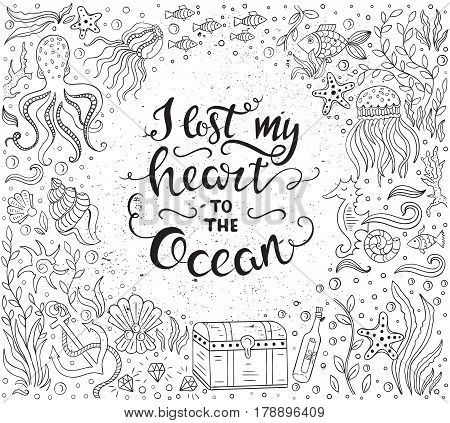 Vector Hand drawn vintage illustration with hand lettering and ocean elements. I lost my heart to the ocean. Quote. This illustration can be used as a print on t-shirts and bags or as a poster.