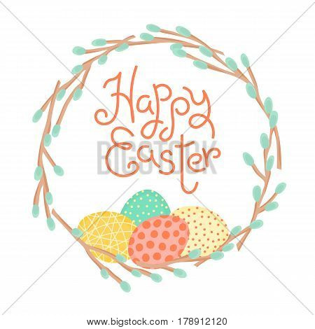 Happy Easter inscription, wreath of willow branches and painted eggs. Festive card in vector.