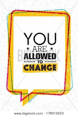 You Are Allowed To Change. Inspiration Creative Motivation Quote Template. Vector Typography Poster Design Concept On Grunge Texture Rough Background