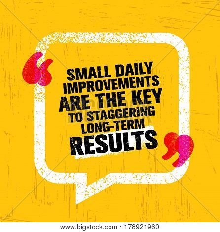 Small Daily Improvements Are The Key To Staggering Long-term Results. Inspiring Creative Motivation Quote Template. Vector Typography Banner Design Concept On Grunge Texture Rough Background