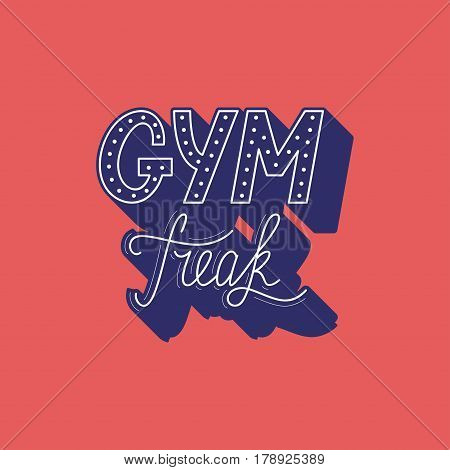 Hand drawn retro lettering Gym Freak made in vector. Workout and fitness motivation quote. Gym inspirational poster, placard, banner, t-shirt design. Vintage sport slogan for gym interior.