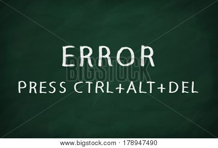 On the blackboard with chalk write ERROR PRESS CTRL+ALT+DEL