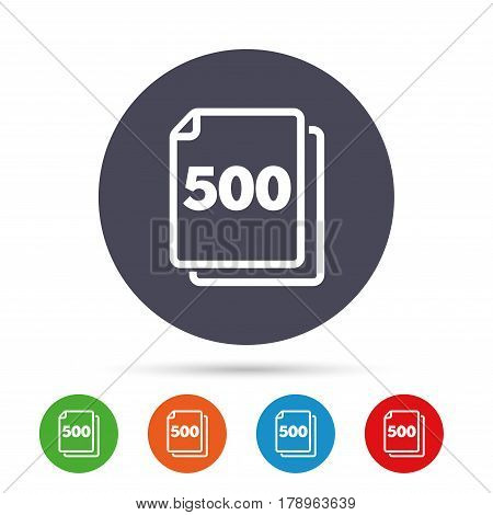 In pack 500 sheets sign icon. 500 papers symbol. Round colourful buttons with flat icons. Vector