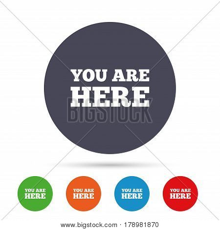 You are here sign icon. Info text symbol for your location. Round colourful buttons with flat icons. Vector