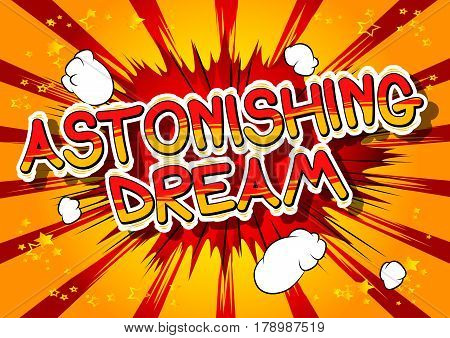 Astonishing Dream - Comic book style word on abstract background.