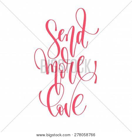 Send More Love - Hand Lettering Inscription Text To Valentines D